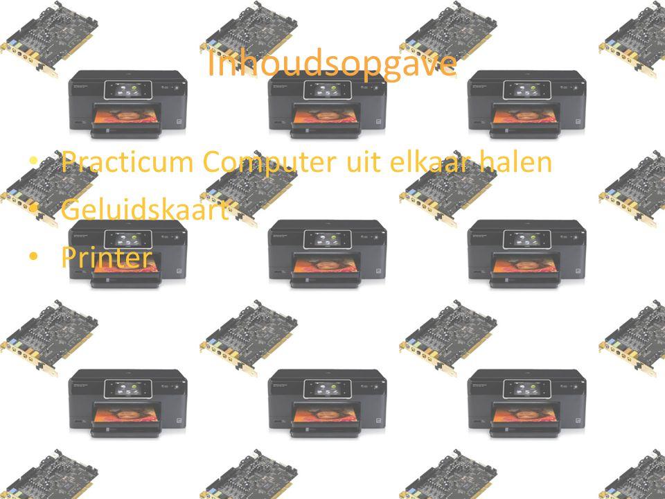 Inhoudsopgave Practicum Computer uit elkaar halen Geluidskaart Printer