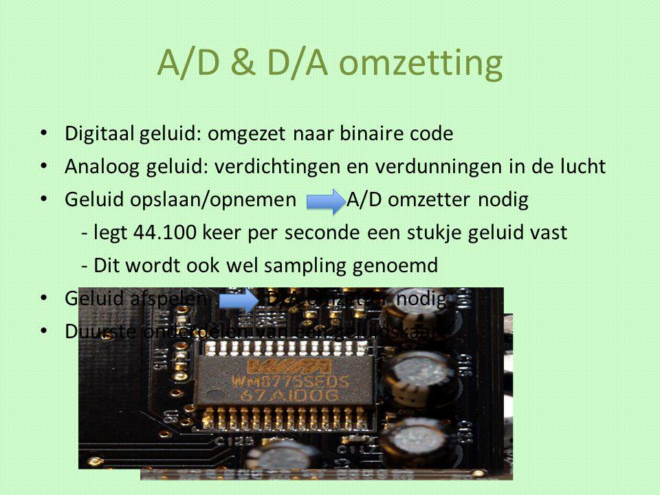 A/D & D/A omzetting Digitaal geluid: omgezet naar binaire code Analoog geluid: verdichtingen en verdunningen in de lucht Geluid opslaan/opnemen A/D om