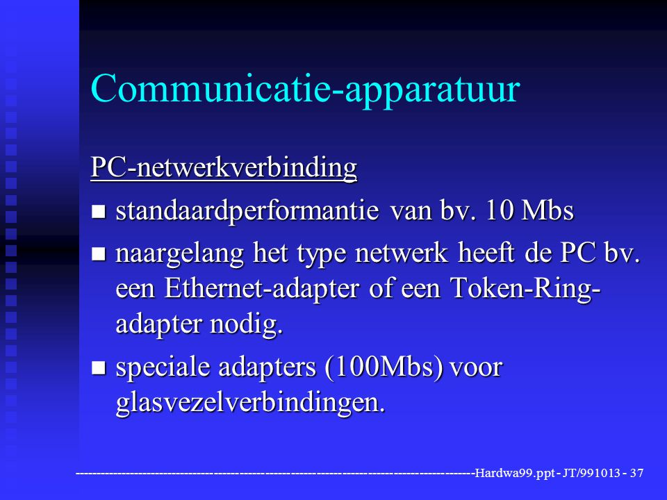 ----------------------------------------------------------------------------------------------Hardwa99.ppt - JT/991013 -37 Communicatie-apparatuur PC-