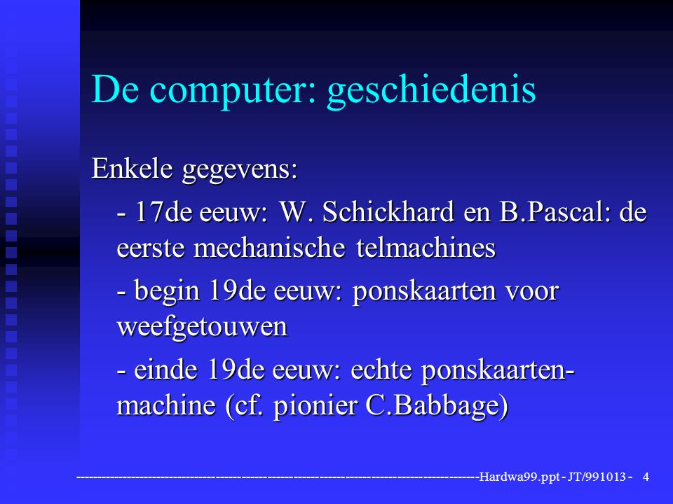----------------------------------------------------------------------------------------------Hardwa99.ppt - JT/991013 -5 De computer: geschiedenis n Interbellum: de (theoretische) basis wordt gelegd n Jaren '50: eerste commerciële computer, Bell ontwikkelt transistor n Jaren '60: mini-computer, BASIC, chip, Intel
