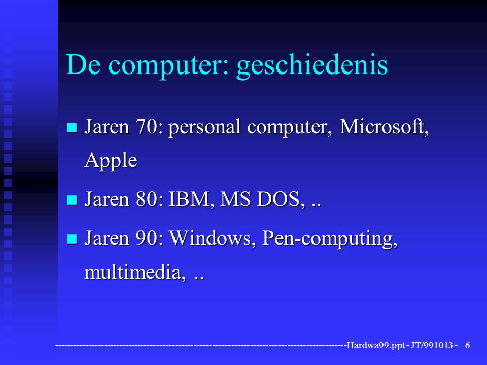 ----------------------------------------------------------------------------------------------Hardwa99.ppt - JT/991013 -7 Zeven computerplatforms 1 ) Supercomputers bv.