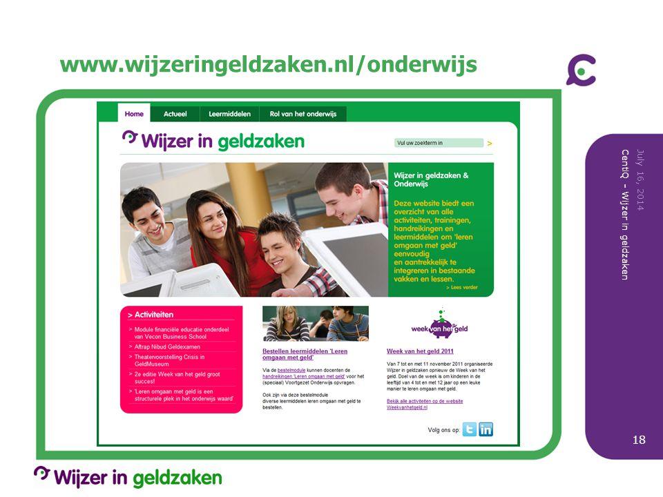 www.wijzeringeldzaken.nl/onderwijs July 16, 2014 CentiQ - Wijzer in geldzaken 18
