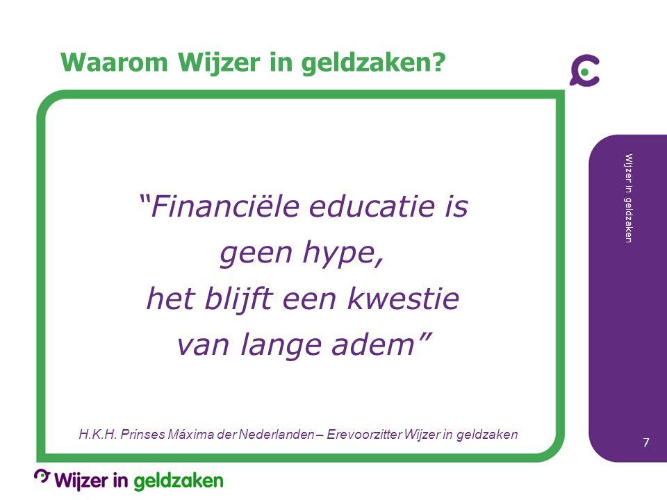 """Waarom Wijzer in geldzaken? """"Financiële educatie is geen hype, het blijft een kwestie van lange adem"""" Wijzer in geldzaken 7 H.K.H. Prinses Máxima der"""