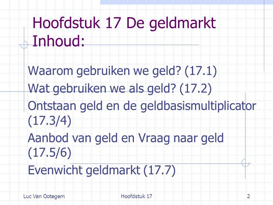Luc Van OotegemHoofdstuk 172 Hoofdstuk 17 De geldmarkt Inhoud: Waarom gebruiken we geld.