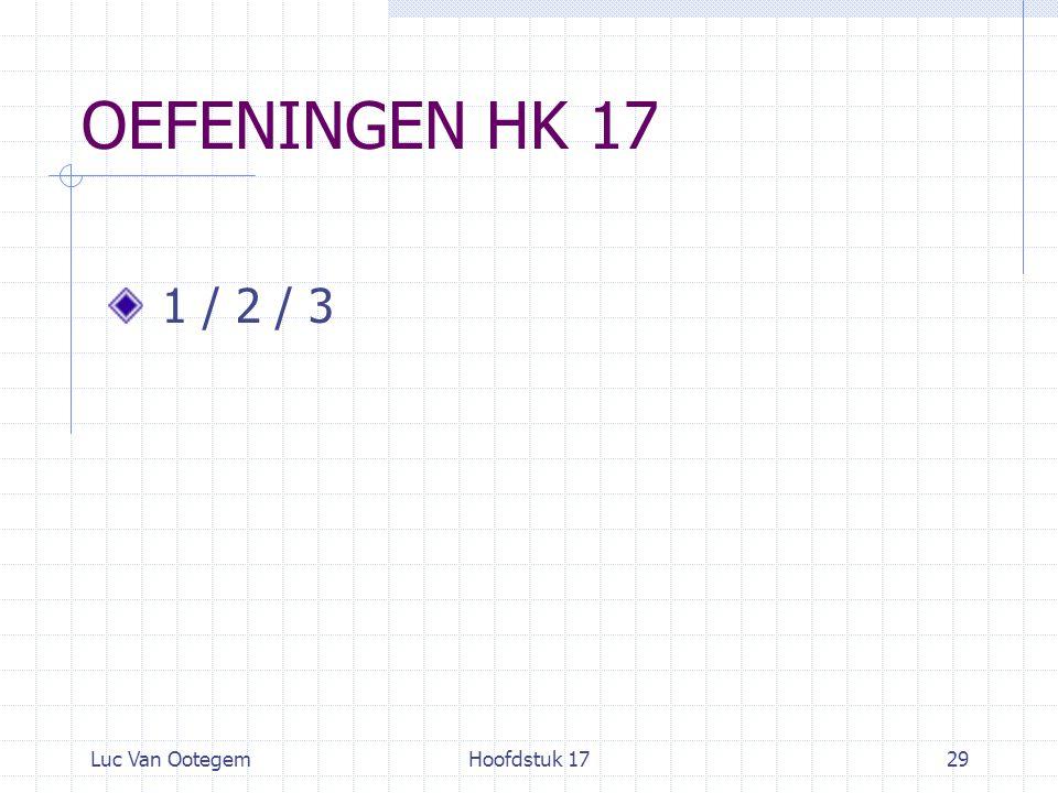 Luc Van OotegemHoofdstuk 1729 OEFENINGEN HK 17 1 / 2 / 3