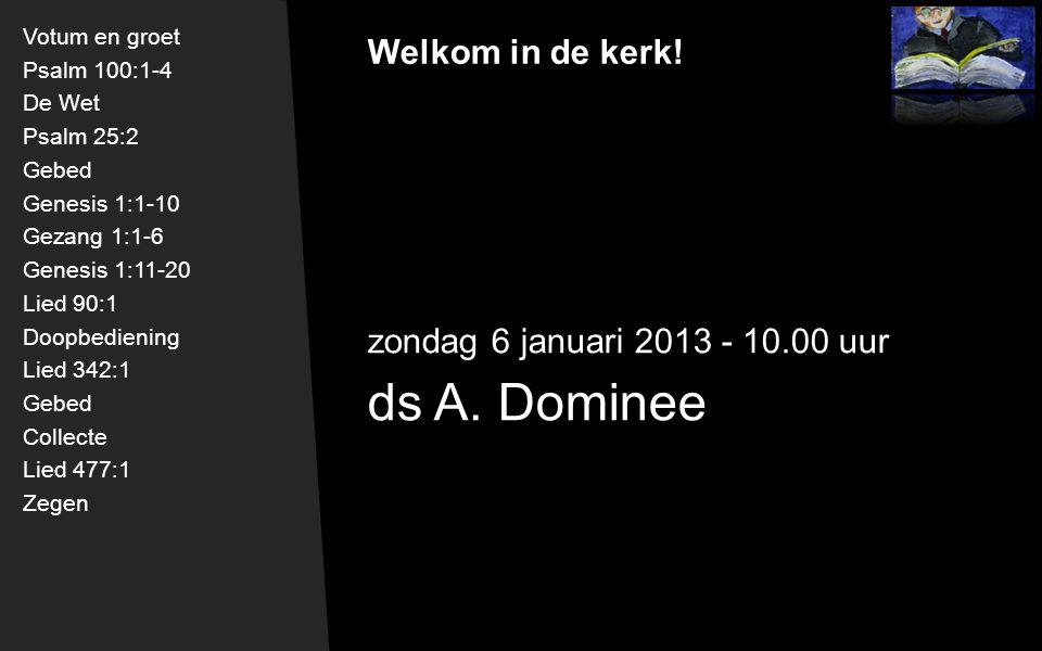 Welkom in de kerk. zondag 6 januari 2013 - 10.00 uur ds A.