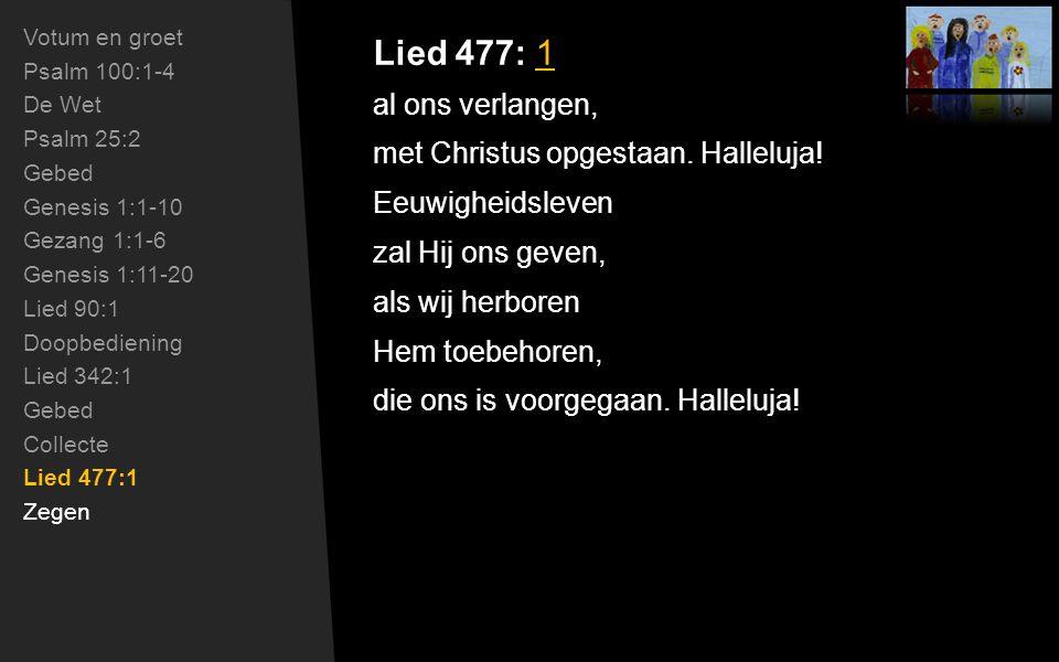 Lied 477: 1 al ons verlangen, met Christus opgestaan.