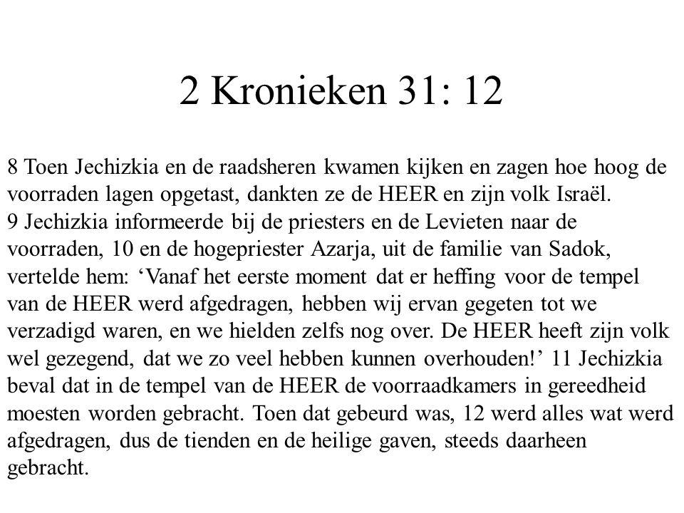 2 Kronieken 31: 12 8 Toen Jechizkia en de raadsheren kwamen kijken en zagen hoe hoog de voorraden lagen opgetast, dankten ze de HEER en zijn volk Isra