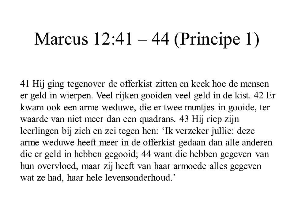 Marcus 12:41 – 44 (Principe 1) 41 Hij ging tegenover de offerkist zitten en keek hoe de mensen er geld in wierpen. Veel rijken gooiden veel geld in de
