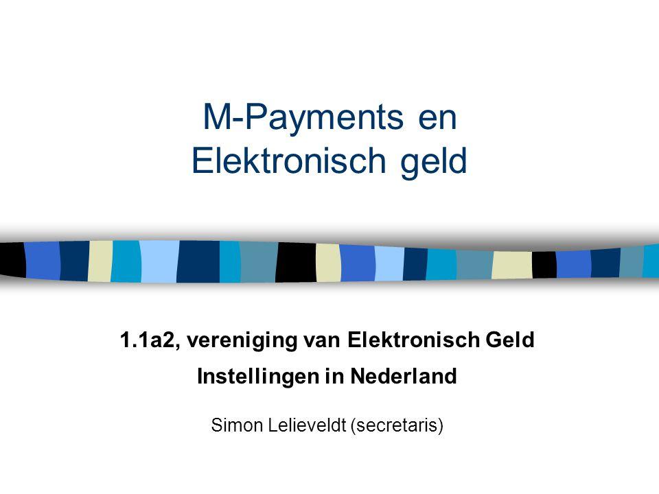 M-Payments en Elektronisch geld 1.1a2, vereniging van Elektronisch Geld Instellingen in Nederland Simon Lelieveldt (secretaris)