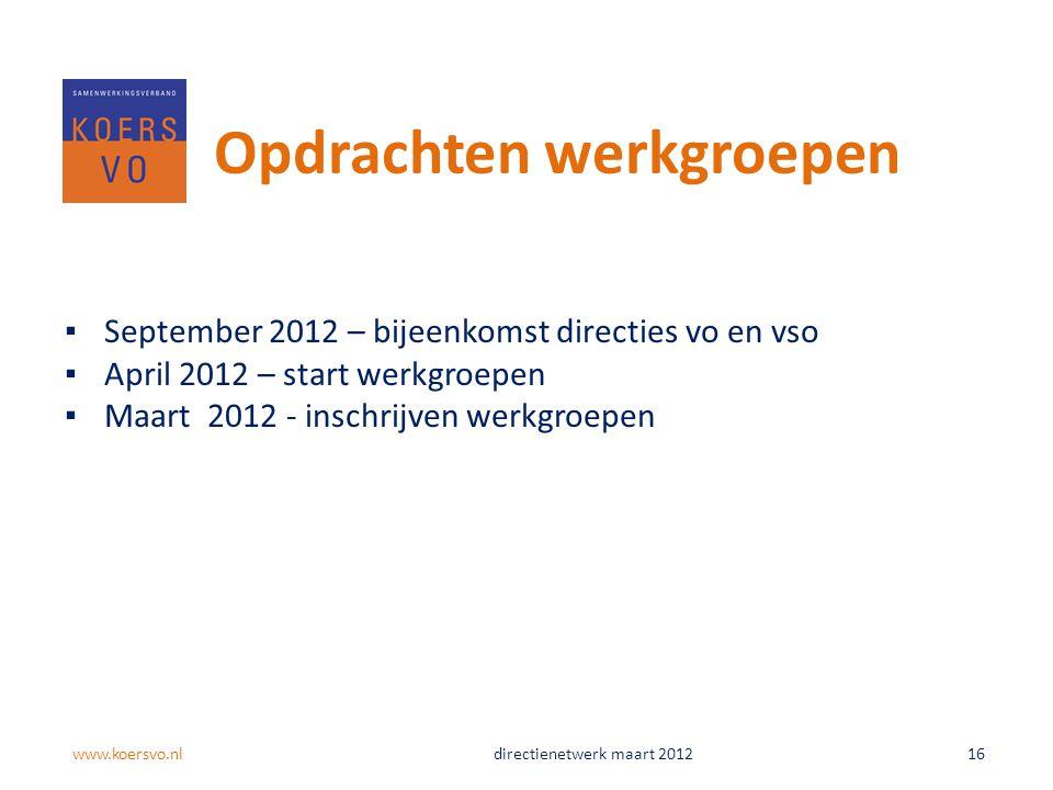 Opdrachten werkgroepen ▪September 2012 – bijeenkomst directies vo en vso ▪April 2012 – start werkgroepen ▪Maart 2012 - inschrijven werkgroepen www.koe