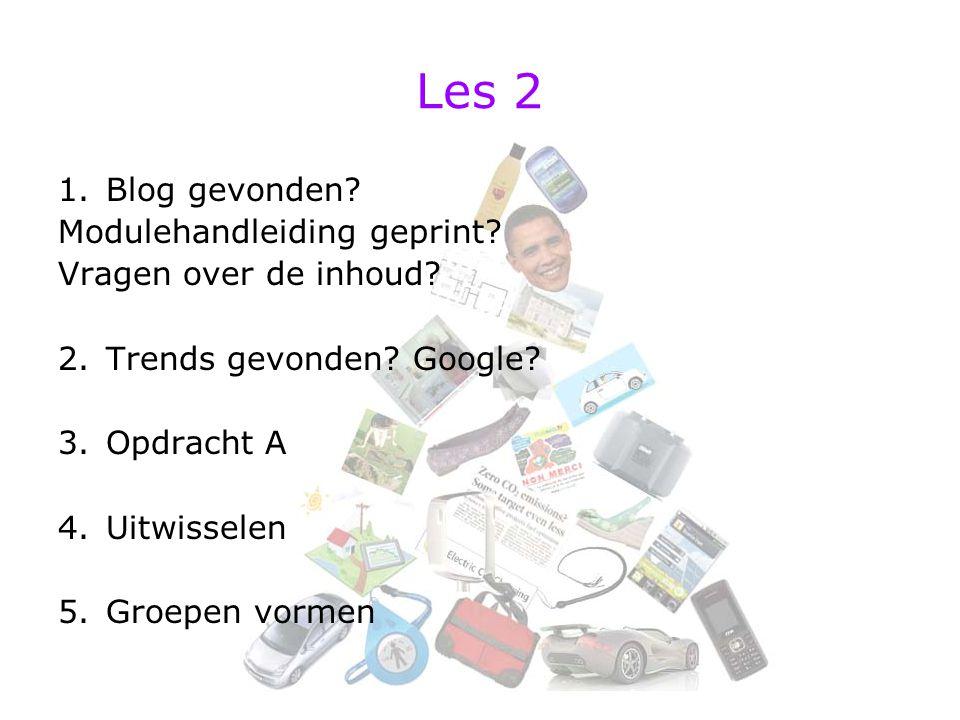 1.Blog gevonden? Modulehandleiding geprint? Vragen over de inhoud? 2.Trends gevonden? Google? 3.Opdracht A 4.Uitwisselen 5.Groepen vormen