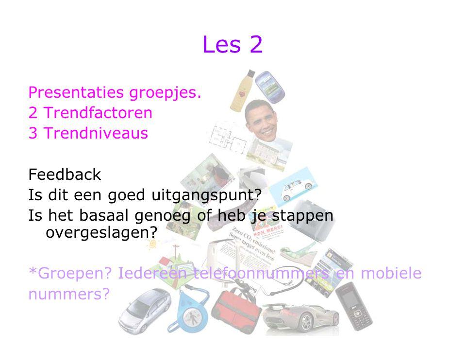 Les 2 Presentaties groepjes. 2 Trendfactoren 3 Trendniveaus Feedback Is dit een goed uitgangspunt? Is het basaal genoeg of heb je stappen overgeslagen