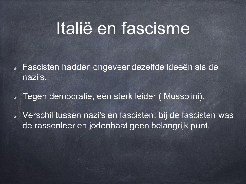Italië en fascisme Fascisten hadden ongeveer dezelfde ideeën als de nazi s.