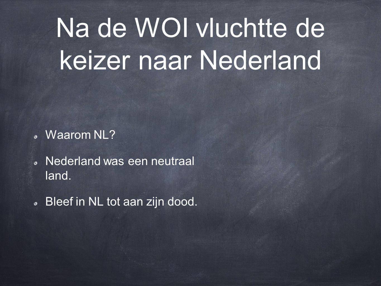 Na de WOI vluchtte de keizer naar Nederland Waarom NL.
