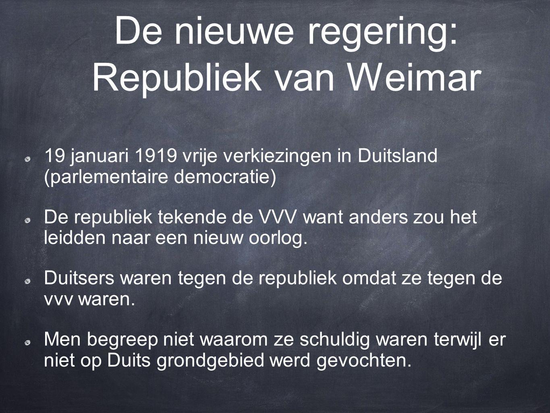 De nieuwe regering: Republiek van Weimar 19 januari 1919 vrije verkiezingen in Duitsland (parlementaire democratie) De republiek tekende de VVV want anders zou het leidden naar een nieuw oorlog.