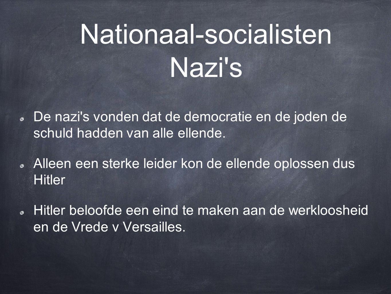 Nationaal-socialisten Nazi s De nazi s vonden dat de democratie en de joden de schuld hadden van alle ellende.