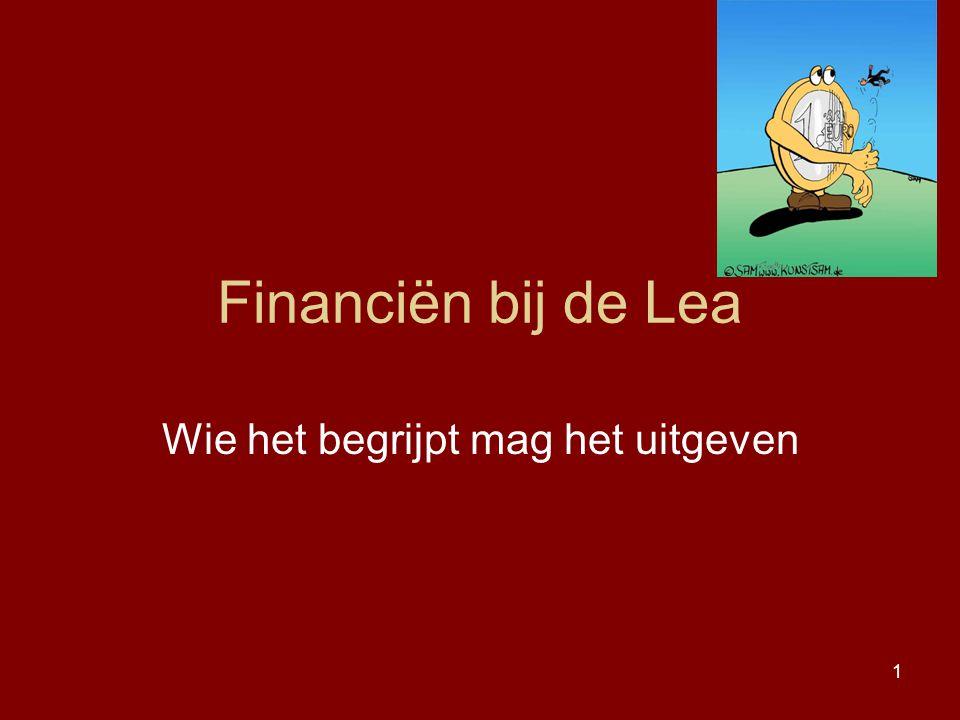 1 Financiën bij de Lea Wie het begrijpt mag het uitgeven