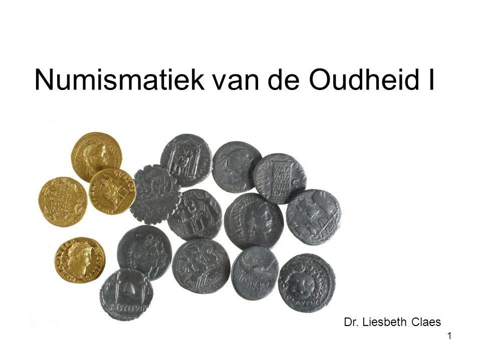 Numismatiek van de Oudheid I Dr. Liesbeth Claes 1