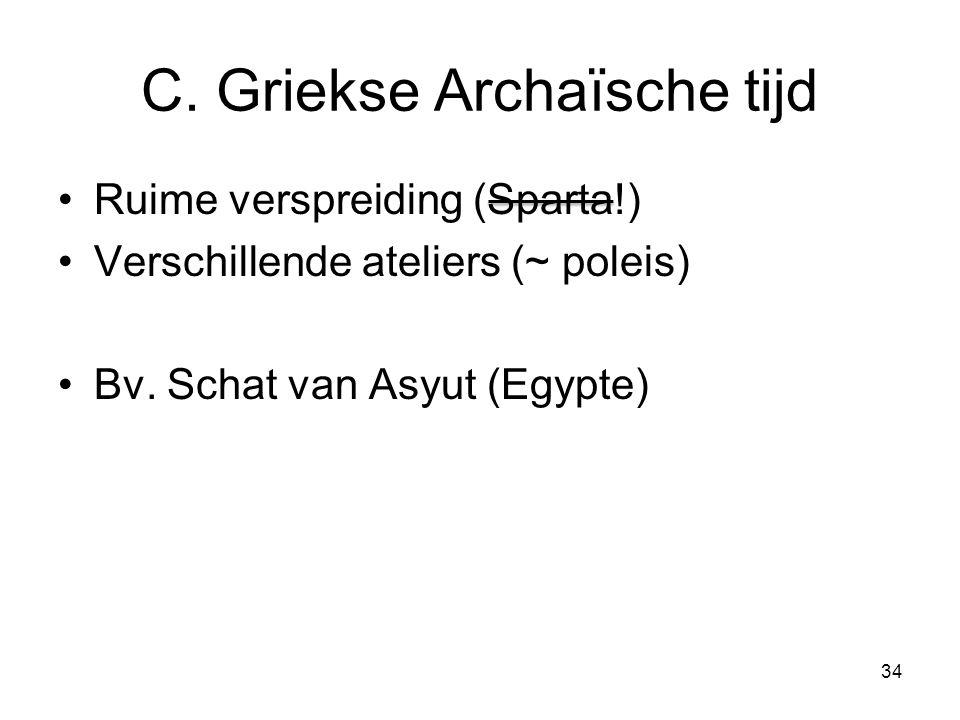 C. Griekse Archaïsche tijd Ruime verspreiding (Sparta!) Verschillende ateliers (~ poleis) Bv. Schat van Asyut (Egypte) 34