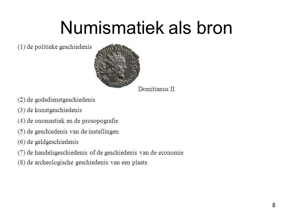 Numismatiek als bron (1) de politieke geschiedenis Domitianus II (2) de godsdienstgeschiedenis (3) de kunstgeschiedenis (4) de onomastiek en de prosop