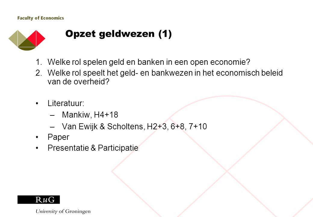 Opzet geldwezen (1) 1.Welke rol spelen geld en banken in een open economie.