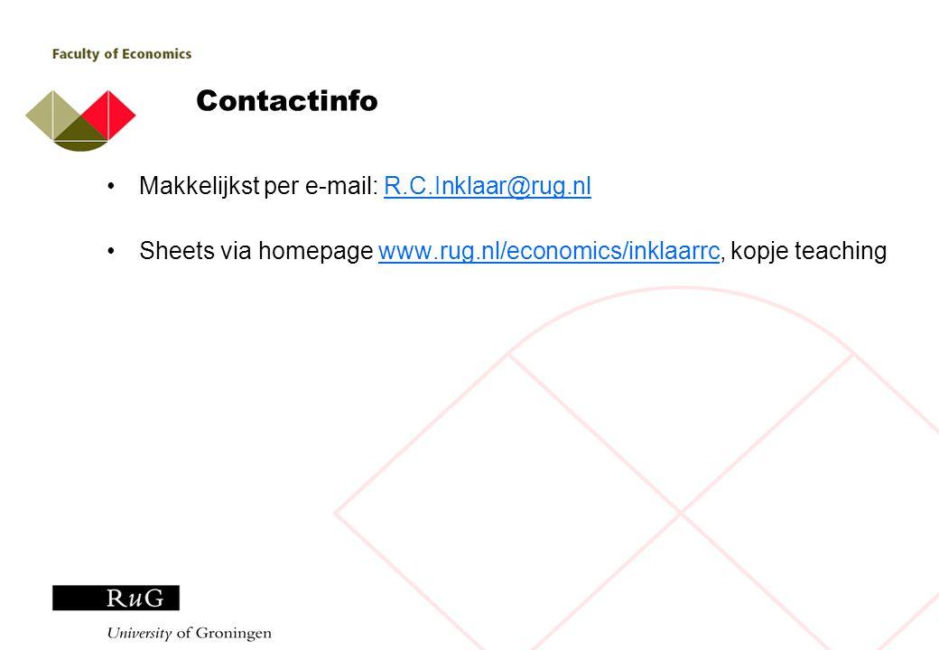 Contactinfo Makkelijkst per e-mail: R.C.Inklaar@rug.nlR.C.Inklaar@rug.nl Sheets via homepage www.rug.nl/economics/inklaarrc, kopje teachingwww.rug.nl/economics/inklaarrc