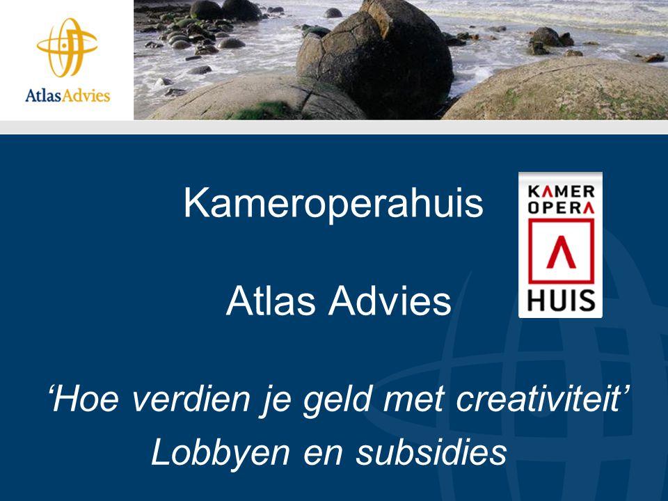 Kameroperahuis Atlas Advies 'Hoe verdien je geld met creativiteit' Lobbyen en subsidies