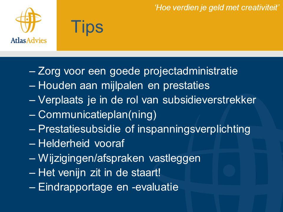 Tips –Zorg voor een goede projectadministratie –Houden aan mijlpalen en prestaties –Verplaats je in de rol van subsidieverstrekker –Communicatieplan(n