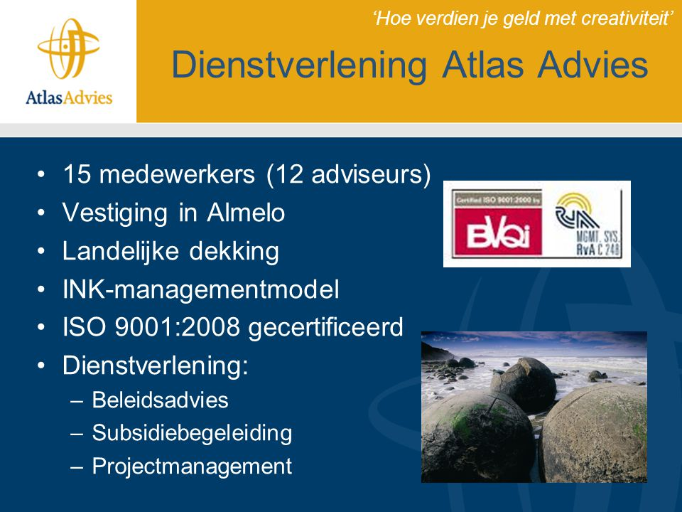 Dienstverlening Atlas Advies 15 medewerkers (12 adviseurs) Vestiging in Almelo Landelijke dekking INK-managementmodel ISO 9001:2008 gecertificeerd Die