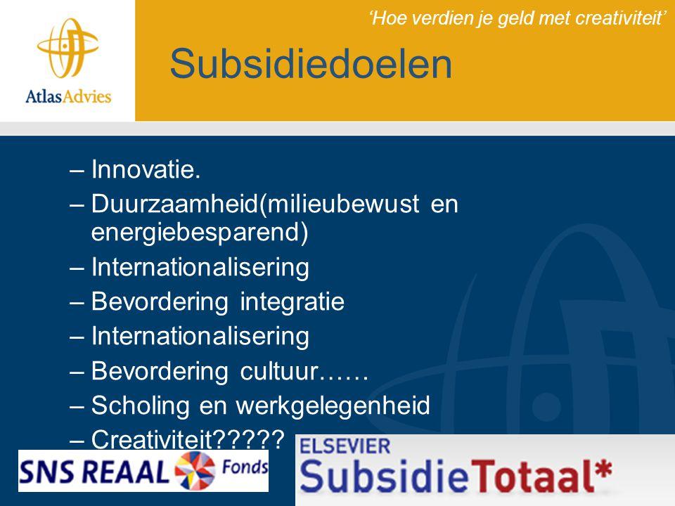 Subsidiedoelen –Innovatie. –Duurzaamheid(milieubewust en energiebesparend) –Internationalisering –Bevordering integratie –Internationalisering –Bevord