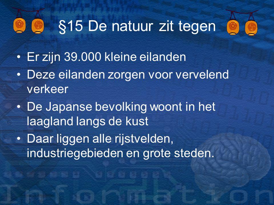 §15 De natuur zit tegen Er zijn 39.000 kleine eilanden Deze eilanden zorgen voor vervelend verkeer De Japanse bevolking woont in het laagland langs de
