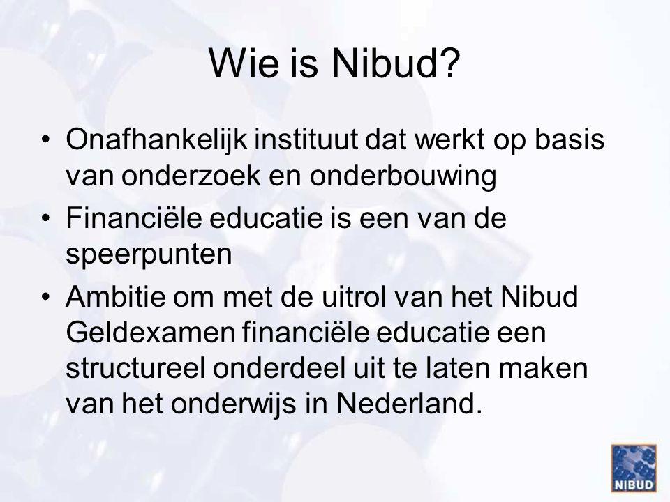Wie is Nibud? Onafhankelijk instituut dat werkt op basis van onderzoek en onderbouwing Financiële educatie is een van de speerpunten Ambitie om met de