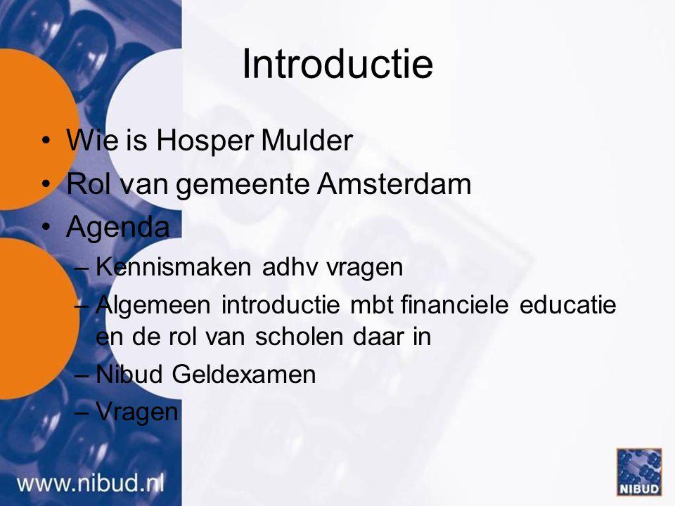 Introductie Wie is Hosper Mulder Rol van gemeente Amsterdam Agenda –Kennismaken adhv vragen –Algemeen introductie mbt financiele educatie en de rol va