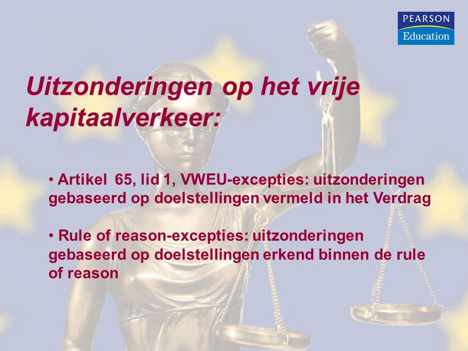 Voorwaarden Artikel 65, lid 1 VWEU-excepties De maatregel is gericht op een doelstelling vermeld in artikel 65, lid 1, VWEU De maatregel leidt niet tot willekeurige discriminatie Er gaan geen economische motieven achter het gestelde doel schuil Er bestaat geen (volledige) harmonisatie inzake het gestelde doel De maatregel is geschikt voor het gestelde doel De maatregel is evenredig aan het gestelde doel