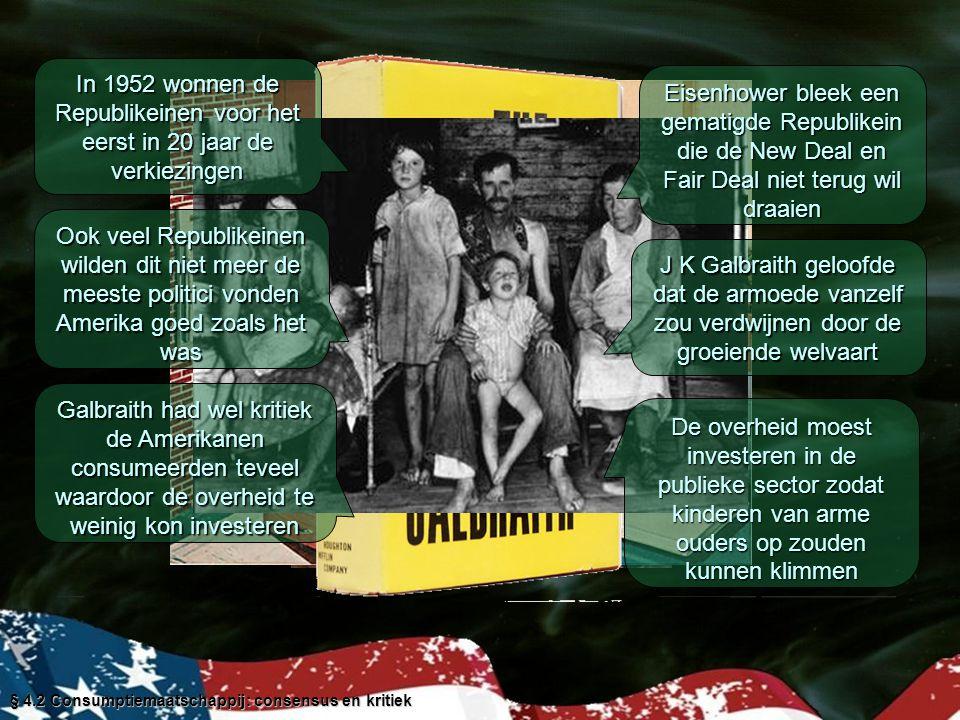 § 4.2 Consumptiemaatschappij: consensus en kritiek Dwight D. Eisenhower In 1952 wonnen de Republikeinen voor het eerst in 20 jaar de verkiezingen Eise