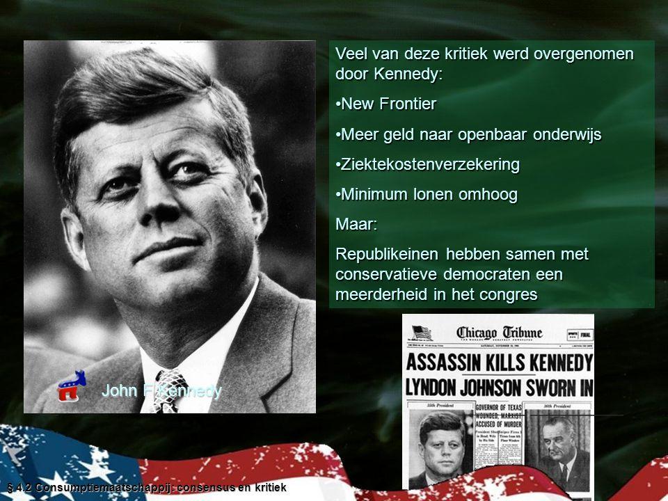 § 4.2 Consumptiemaatschappij: consensus en kritiek John F Kennedy Veel van deze kritiek werd overgenomen door Kennedy: New FrontierNew Frontier Meer g