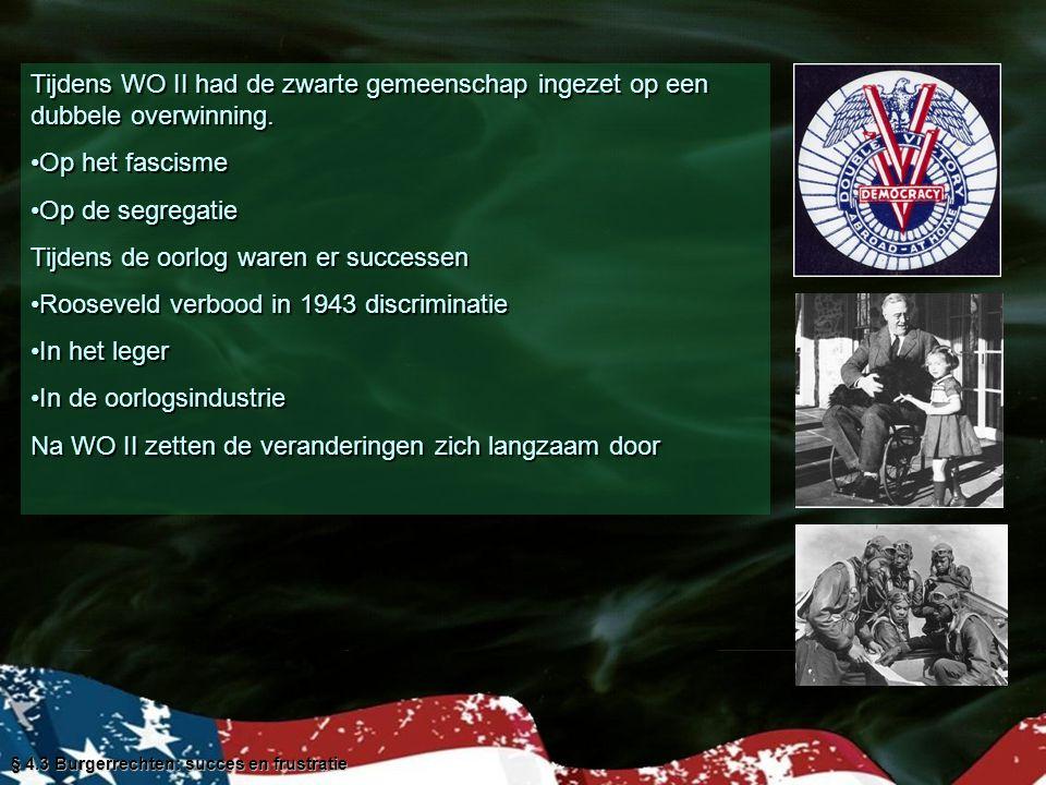 § 4.3 Burgerrechten: succes en frustratie Tijdens WO II had de zwarte gemeenschap ingezet op een dubbele overwinning. Op het fascismeOp het fascisme O