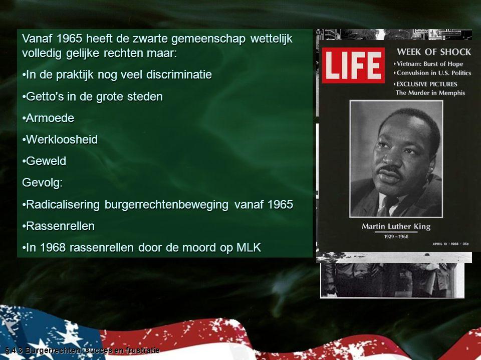 § 4.3 Burgerrechten: succes en frustratie Vanaf 1965 heeft de zwarte gemeenschap wettelijk volledig gelijke rechten maar: In de praktijk nog veel disc