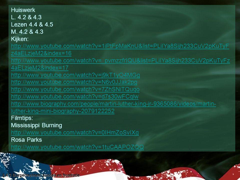 § 4.3 Burgerrechten: succes en frustratie Huiswerk L. 4.2 & 4.3 Lezen 4.4 & 4.5 M. 4.2 & 4.3 Kijken: http://www.youtube.com/watch?v=1iPtFpMaKnU&list=P