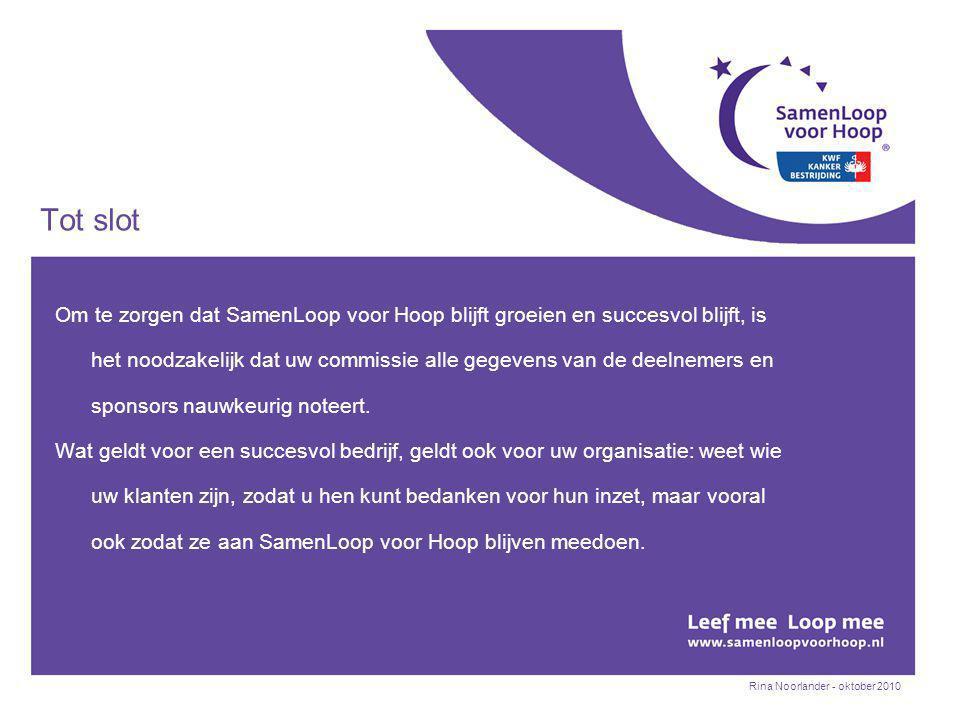 Tot slot Om te zorgen dat SamenLoop voor Hoop blijft groeien en succesvol blijft, is het noodzakelijk dat uw commissie alle gegevens van de deelnemers en sponsors nauwkeurig noteert.