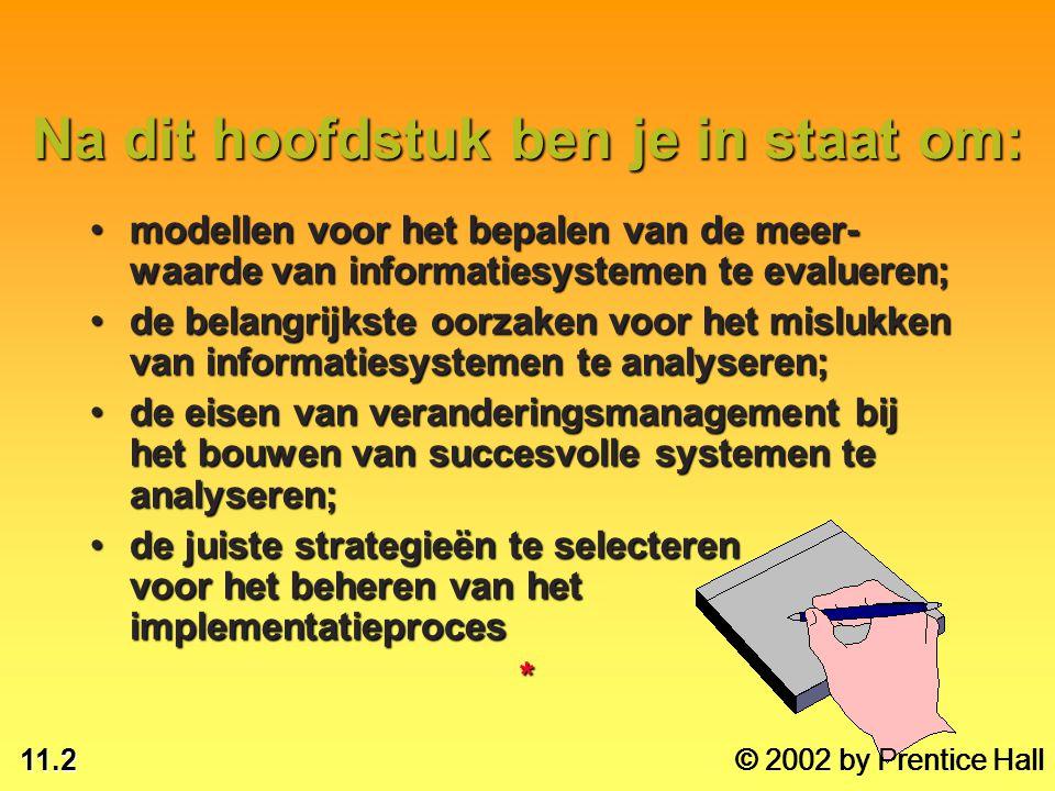 11.2 © 2002 by Prentice Hall Na dit hoofdstuk ben je in staat om: modellen voor het bepalen van de meer- waarde van informatiesystemen te evalueren;mo