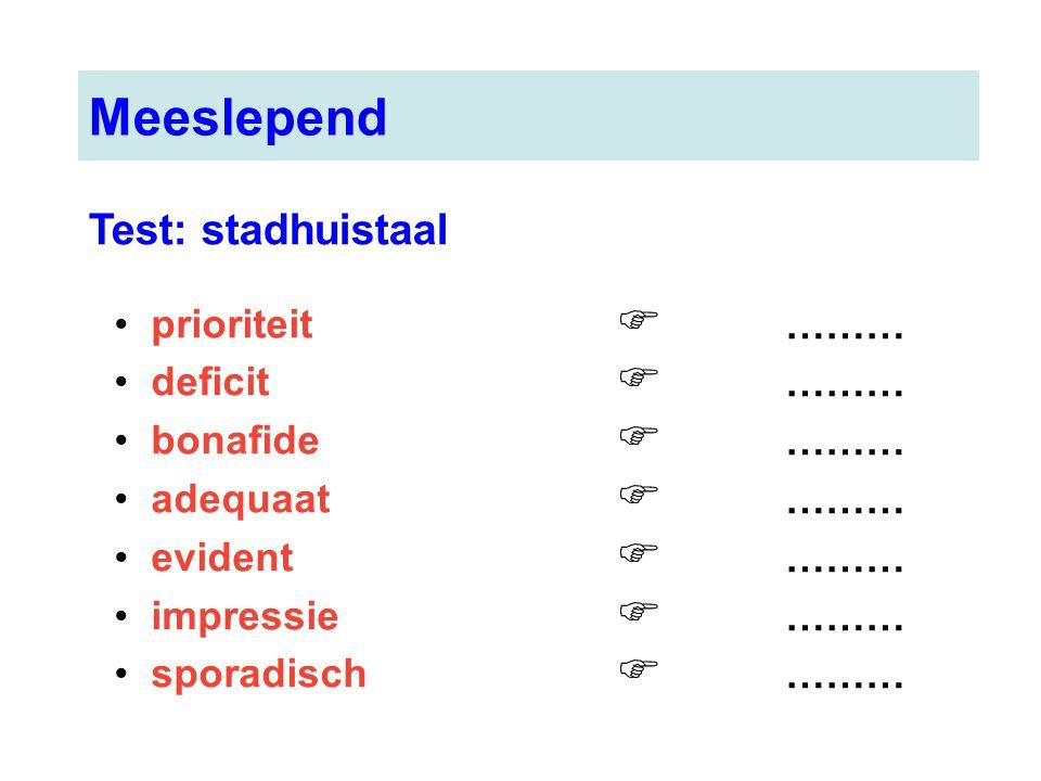 prioriteit deficit bonafide adequaat evident impressie sporadisch Meeslepend Test: stadhuistaal  ………