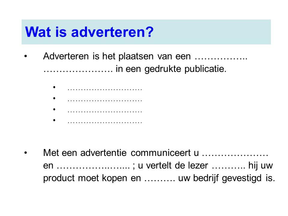 Adverteren is het plaatsen van een …………….. …………………. in een gedrukte publicatie. ………………………. Met een advertentie communiceert u ………………… en ……………..…....