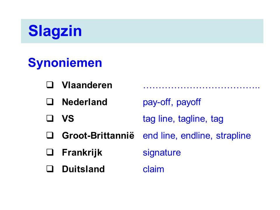 Slagzin Synoniemen  Vlaanderen  Nederland  VS  Groot-Brittannië  Frankrijk  Duitsland ……………………………….. pay-off, payoff tag line, tagline, tag end