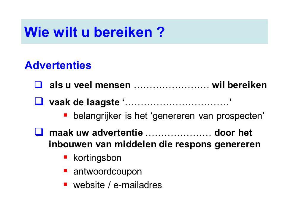 Wie wilt u bereiken ? Advertenties  als u veel mensen …………………… wil bereiken  vaak de laagste '……………………………'  belangrijker is het 'genereren van pros