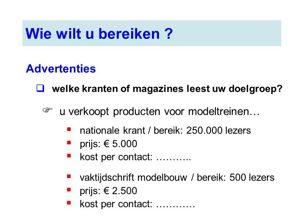 Wie wilt u bereiken ? Advertenties  welke kranten of magazines leest uw doelgroep?  u verkoopt producten voor modeltreinen…  nationale krant / bere