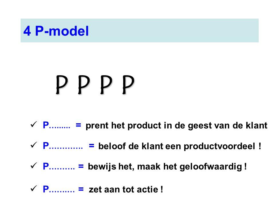 4 P-model P …...... = P …………. = P ………. = P …….… = prent het product in de geest van de klant beloof de klant een productvoordeel ! bewijs het, maak he