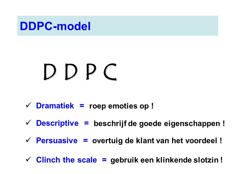 DDPC-model Dramatiek = Descriptive = Persuasive = Clinch the scale = roep emoties op ! beschrijf de goede eigenschappen ! overtuig de klant van het vo