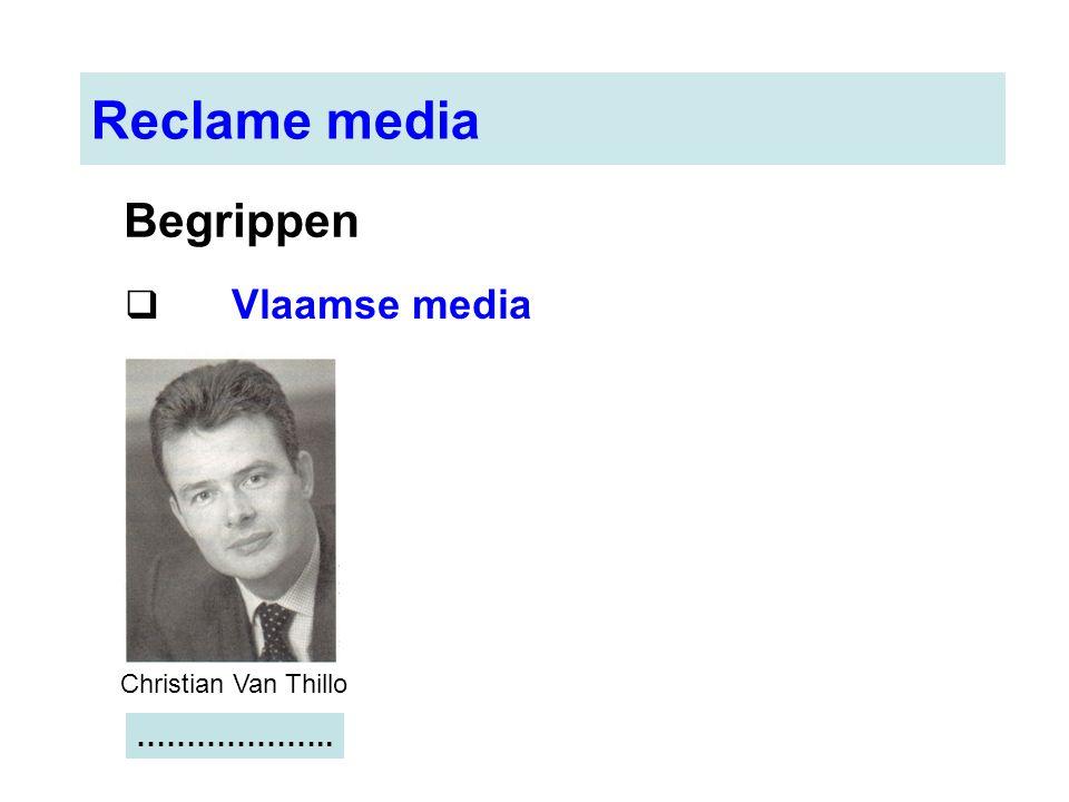 Reclame media  Vlaamse media Begrippen Christian Van Thillo ………………..